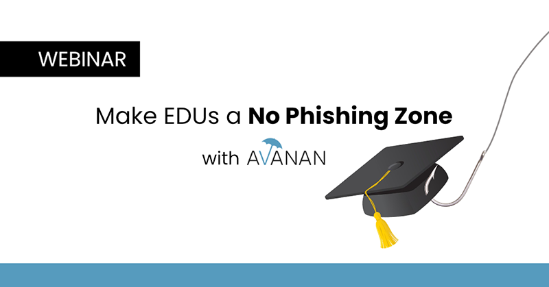 Make EDUs a No Phishing Zone with Avanan