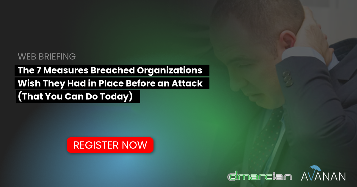 The 7 Measures Breached Organizations Wish They Had in Place Before an Attack