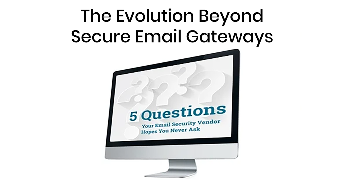 The Evolution Beyond Secure Email Gateways