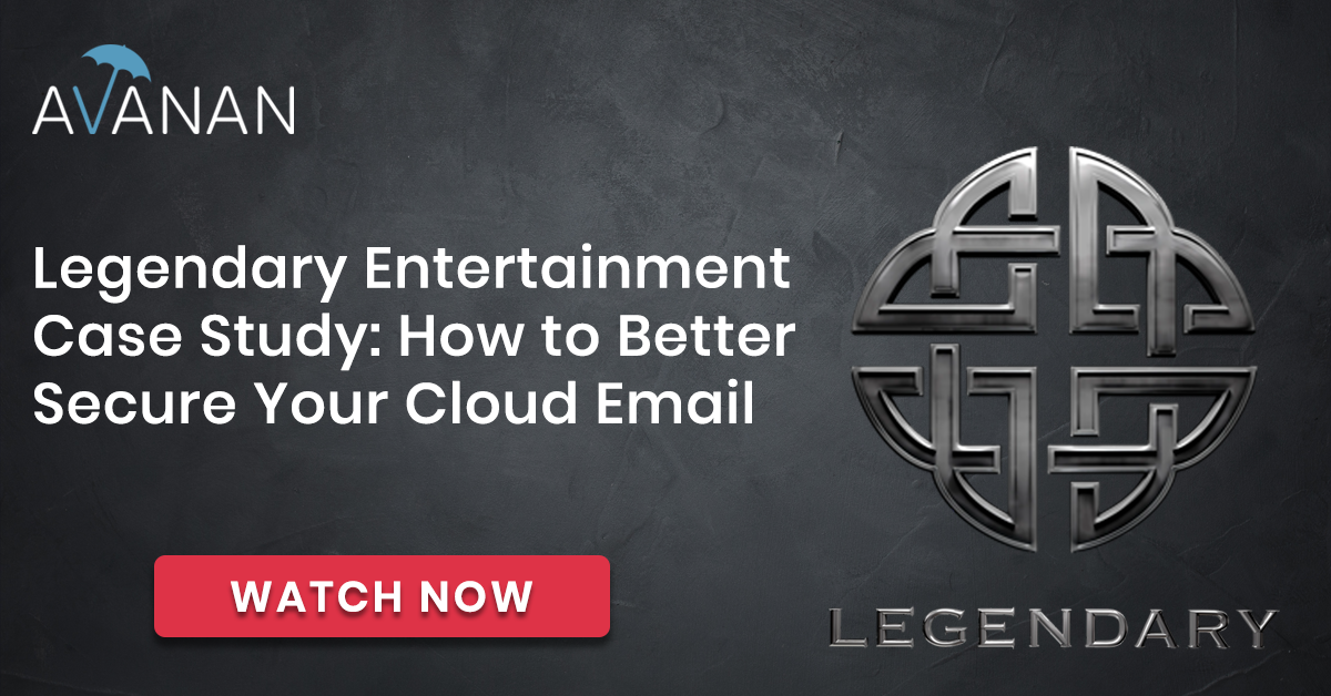 Legendary Entertainment Case Study: How to Better Secure Your Cloud Email